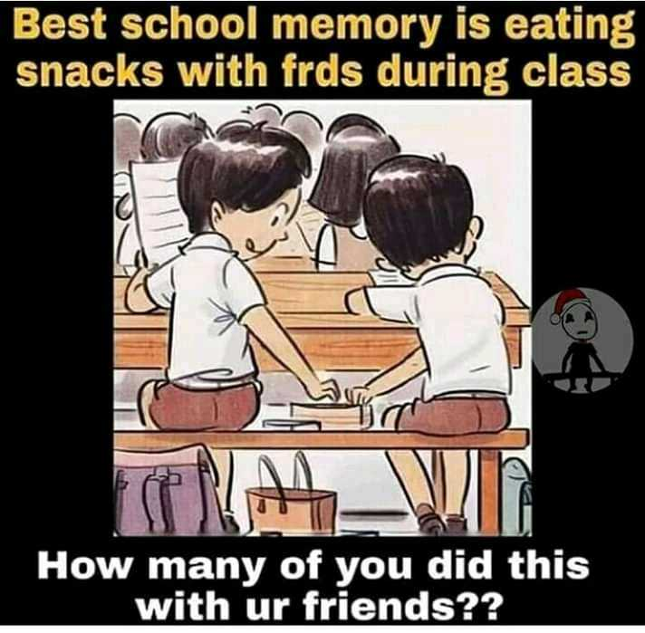 my school life - Best school memory is eating snacks with frds during class How many of you did this with ur friends ? ? - ShareChat