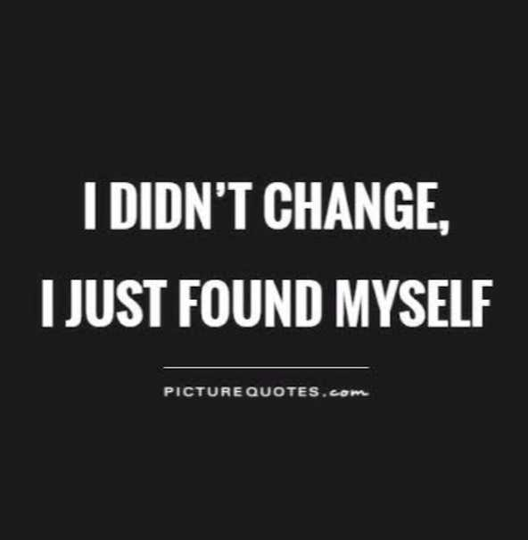 myself - I DIDN ' T CHANGE , I JUST FOUND MYSELF PICTURE QUOTES . com - ShareChat