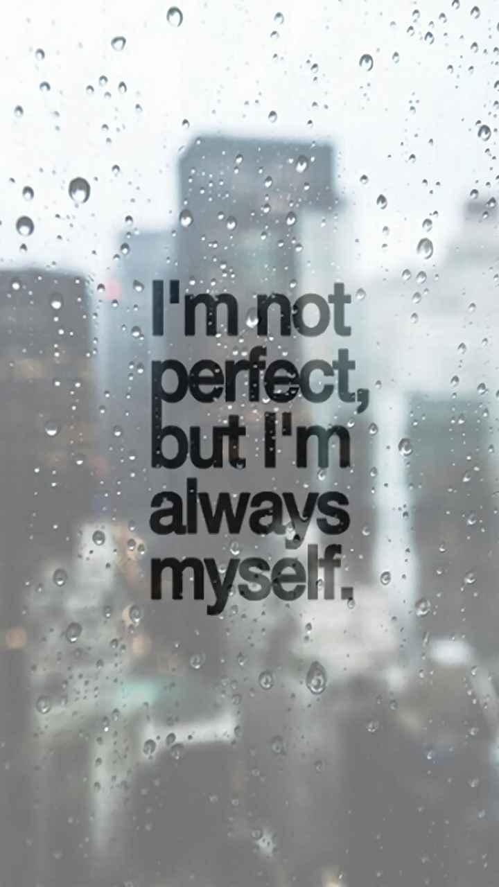 myself - I ' m not perfect , but I ' m always myself , - ShareChat