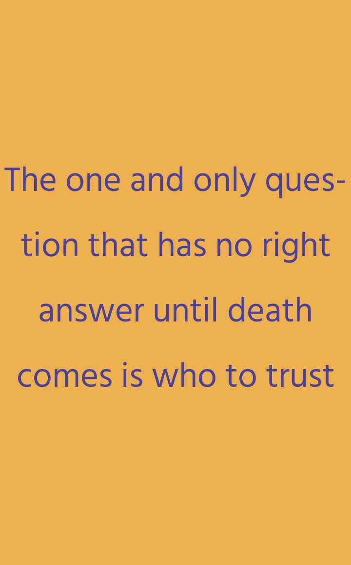 my status - The one and only ques tion that has no right answer until death comes is who to trust - ShareChat