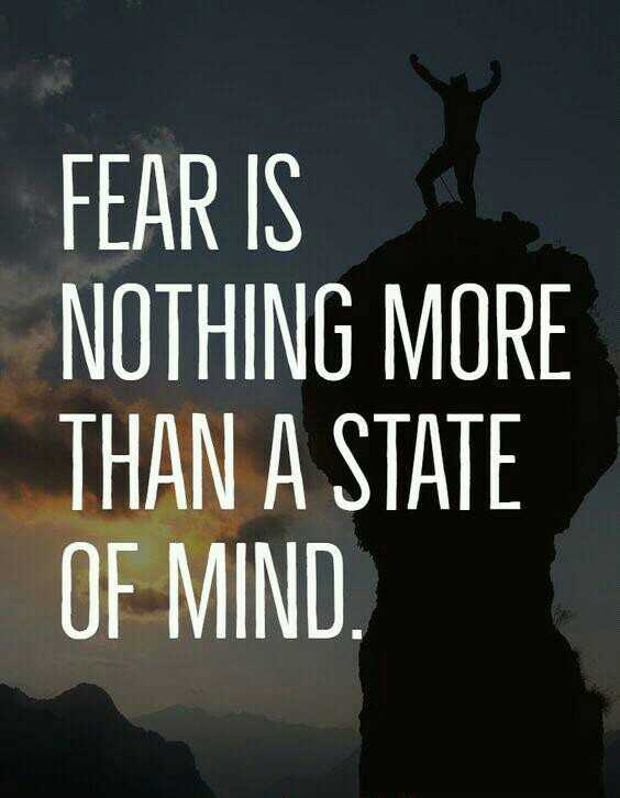my thought - FEAR IS NOTHING MORE THAN A STATE OF MIND . - ShareChat