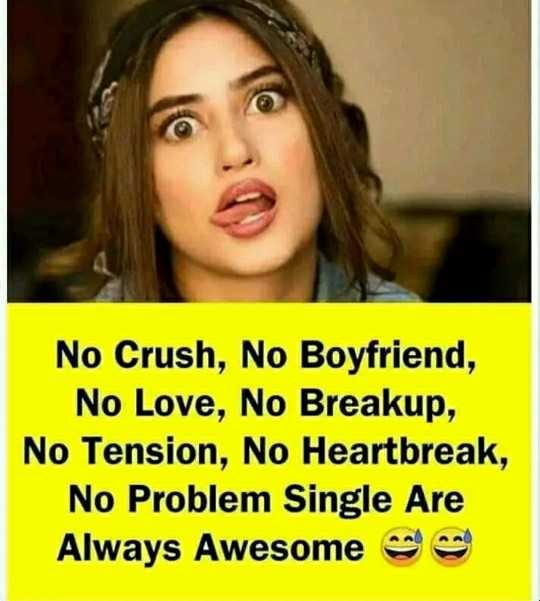 my thoughts - No Crush , No Boyfriend , No Love , No Breakup , No Tension , No Heartbreak , No Problem Single Are Always Awesome - ShareChat