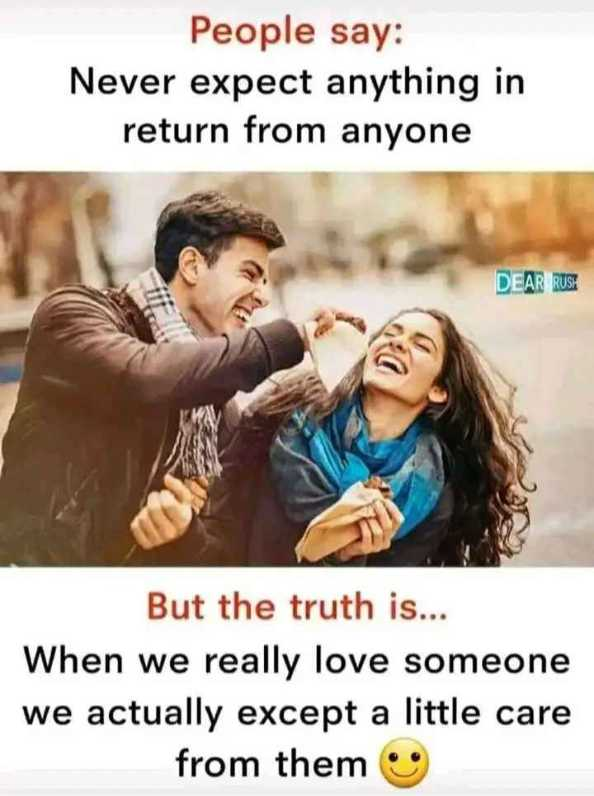 my thoughts - People say : Never expect anything in return from anyone DEAR RUSE But the truth is . . . When we really love someone we actually except a little care from them - ShareChat