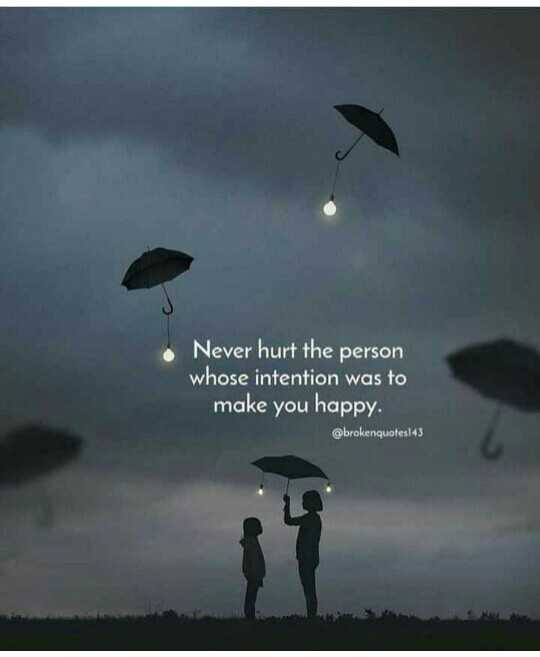 my thoughts - Never hurt the person whose intention was to make you happy . @ brokenquotes143 - ShareChat