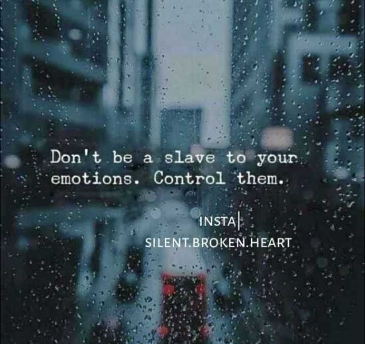 my thoughts - Don ' t be a slave to your emotions . Control them . INSTA SILENT . BROKEN . HEART - ShareChat