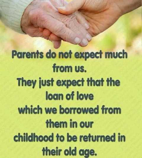 naa status - Parents do not expect much from us . They just expect that the loan of love which we borrowed from them in our childhood to be returned in their old age . - ShareChat