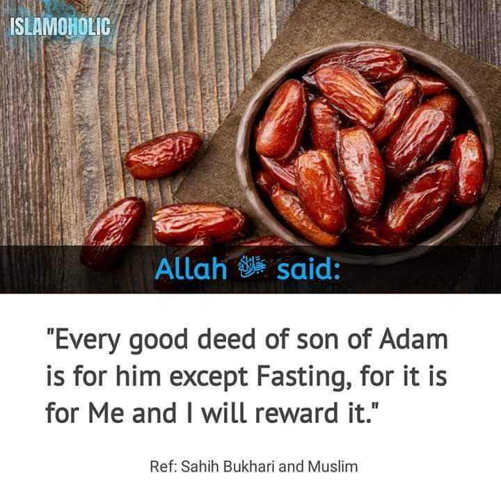 nabi mozhihal - ISLAMOHOLIC Allah seles said : Every good deed of son of Adam is for him except Fasting , for it is for Me and I will reward it . Ref : Sahih Bukhari and Muslim - ShareChat