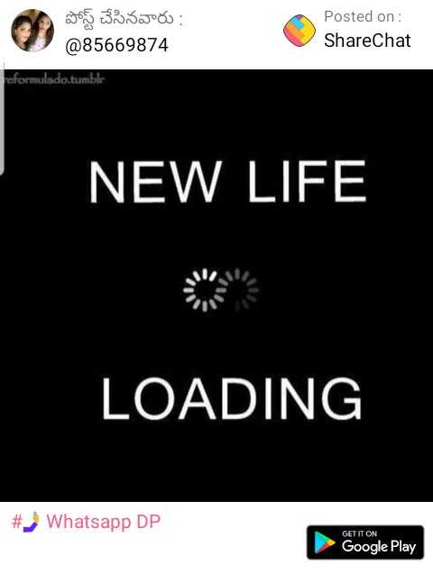 na life - పోస్ట్ చేసినవారు : @ 85669874 Posted on : ShareChat foformulado . tumblr NEW LIFE LOADING # Whatsapp DP GET IT ON Google Play - ShareChat