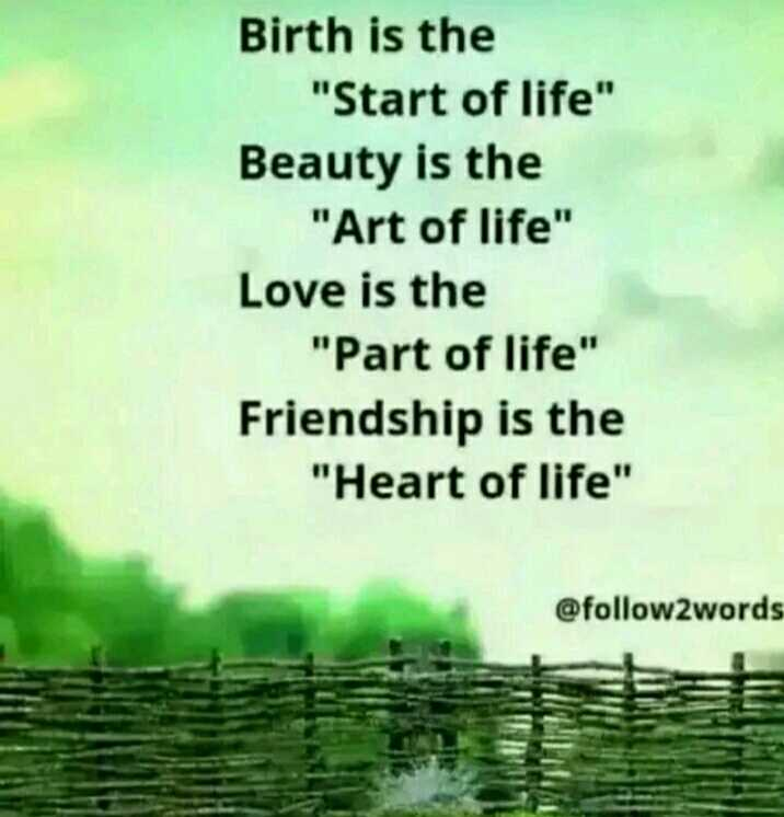 😎nanbenda😎 - Birth is the Start of life Beauty is the Art of life Love is the Part of life Friendship is the Heart of life @ follow2words - ShareChat