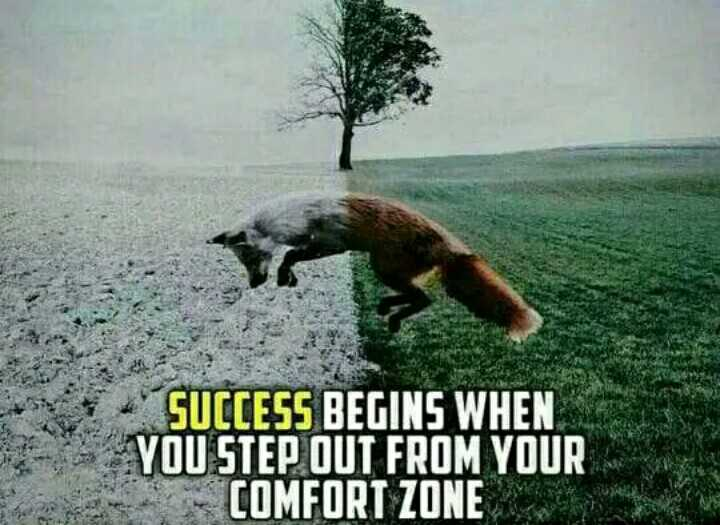nan erode hige - SUCCESS BEGINS WHEN YOU STEP OUT FROM YOUR COMFORT ZONE - ShareChat