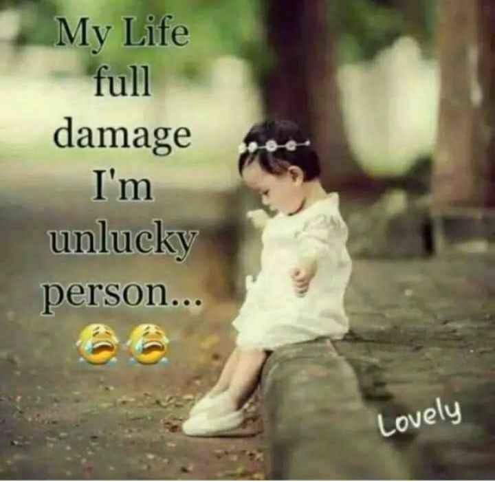 nanna anubhava - My Life full damage I ' m unlucky person . . . Lovely - ShareChat