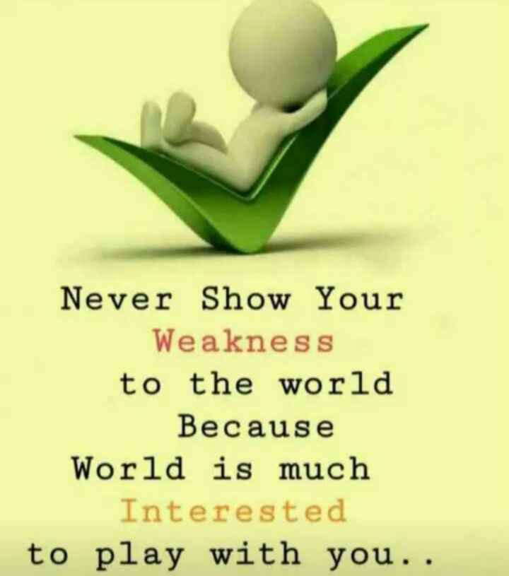 #nanna prakara - Never Show Your Weakness to the world Because World is much Interested to play with you . . - ShareChat