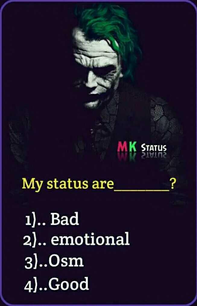 nanu erode hige - C MK STATUS PIVOS My status are 1 ) . . Bad 2 ) . . emotional 3 ) . . Osm 4 ) . . Good - ShareChat