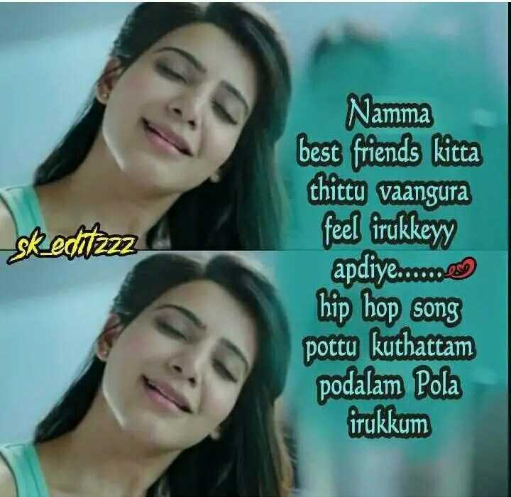 natpu dhaan ellaame😁 - Namma skoditzzz best friends kitca thittu vaangura feel irukkeyy apdiye . . . . cos hip hop song pottu kuthattam podalam Pola irukkum - ShareChat