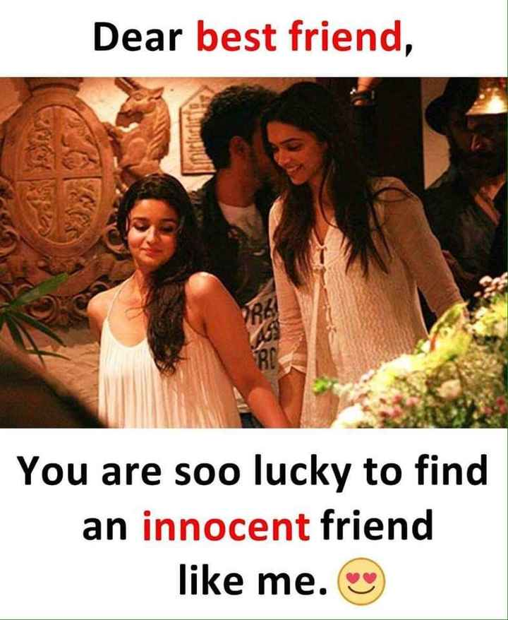 natpuu - Dear best friend , You are soo lucky to find an innocent friend like me . - ShareChat