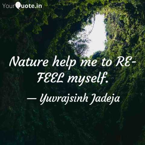 nature - YourQuote . in Nature help me to RE FEEL myself . — Yuvrajsinh Jadeja - ShareChat