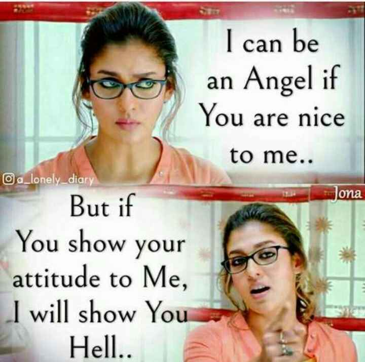 nenu....✋ - I can be an Angel if You are nice to me . . a _ lonely _ diary But if You show your attitude to Me , I will show You Hell . . Jona - ShareChat