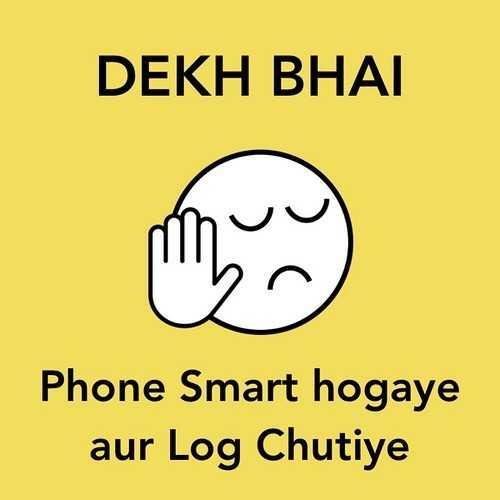 new india jai ho modi ji - DEKH BHAI Phone Smart hogaye aur Log Chutiye - ShareChat