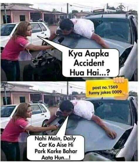 news - Kya Aapka Accident Hua Hai . . . ? post no . 1569 funny jokes 0009 Nahi Main , Daily Car Ko Aise Hi Park Karke Bahar Aata Hun . . . ! - ShareChat