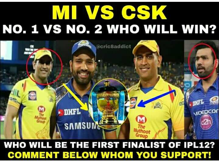 old IPL మెమోరీస్ - MI VS CSK NO . 1 VS NO . 2 WHO WILL WIN ? @ cric8addict Ra ona DHFL * DHFL VVV ona VIDEOCO 02h SAMSUNG The Muthoot Group WHO WILL BE THE FIRST FINALIST OF IPL12 ? COMMENT BELOW WHOM YOU SUPPORT ! - ShareChat