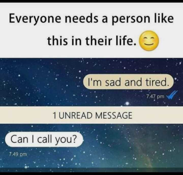 one side lover - Everyone needs a person like this in their life . I ' m sad and tired . 7 . 47 pm 1 UNREAD MESSAGE Can I call you ? 7 . 49 pm - ShareChat