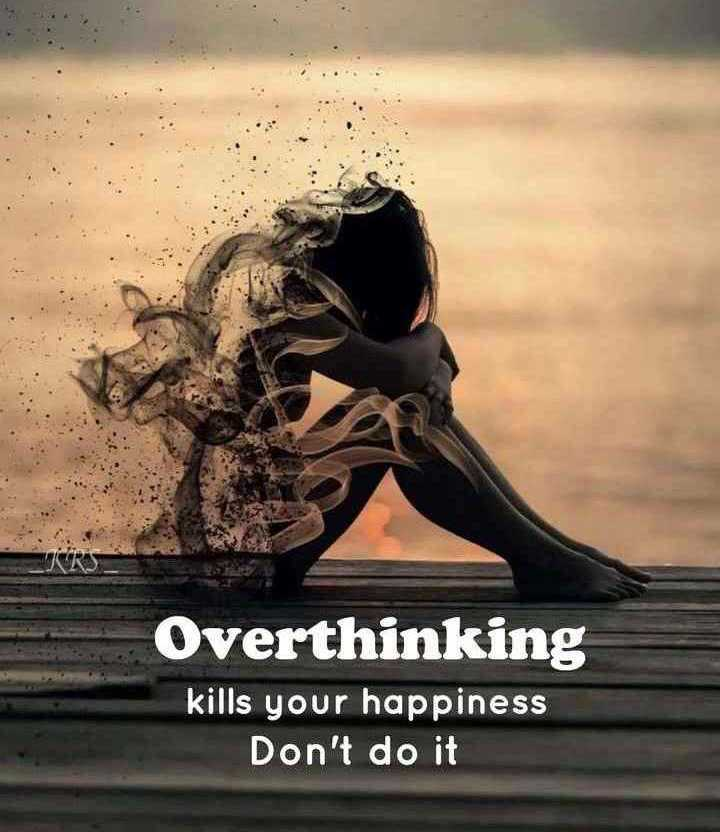 overthinking - Overthinking kills your happiness Don ' t do it - ShareChat