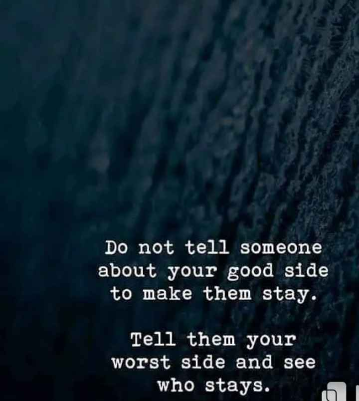 pain of love - Do not tell someone about your good side to make them stay . Tell them your worst side and see who stays . - ShareChat