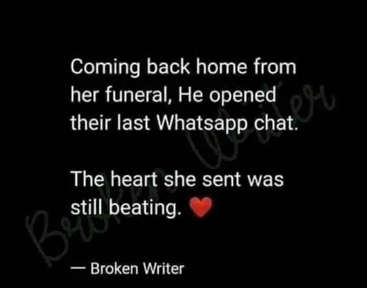 pain of love - Coming back home from her funeral , He opened their last Whatsapp chat . The heart she sent was still beating . - Broken Writer - ShareChat