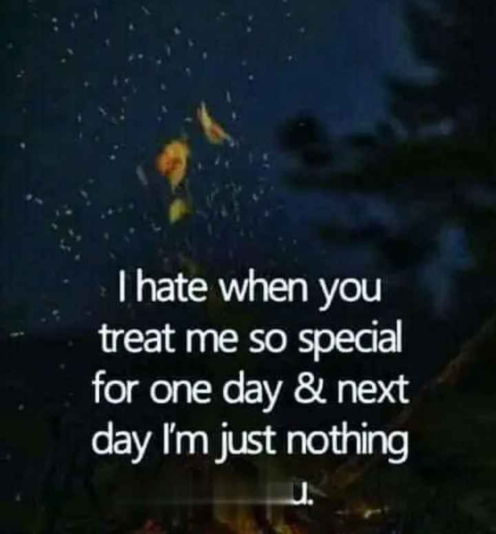 pain of love - I hate when you treat me so special for one day & next day I ' m just nothing - ShareChat