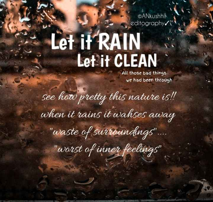 photo editing - ©ANkushh ! ! editography Let it RAIN Let it CLEAN All those bad things we had been through See how pretty this nature is ! ! when it rains it wahses away waste of surroundings . worst of inner feelings - ShareChat