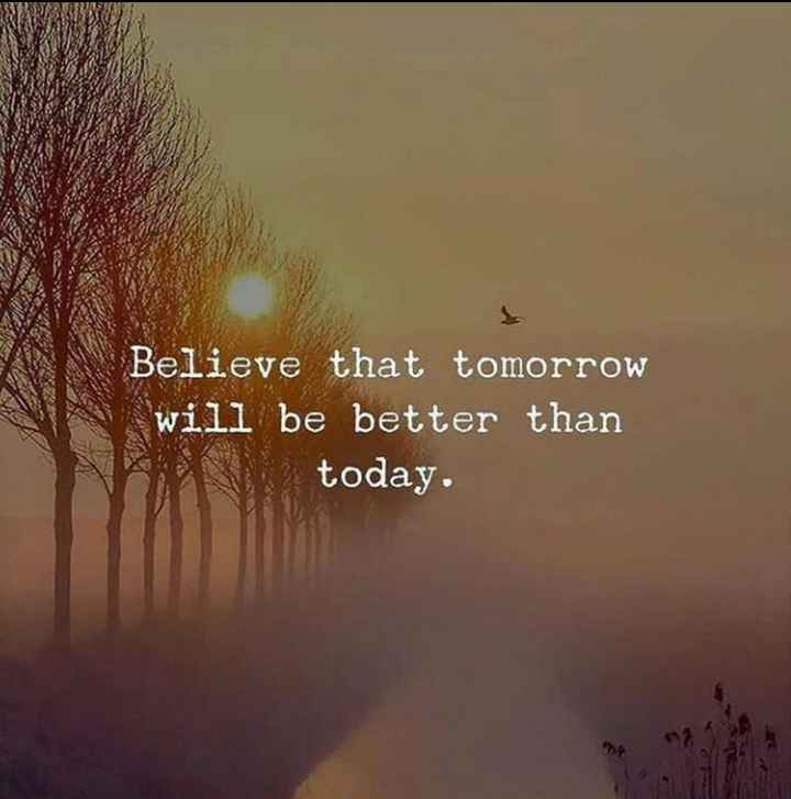 positive attitude - Believe that tomorrow will be better than today . - ShareChat