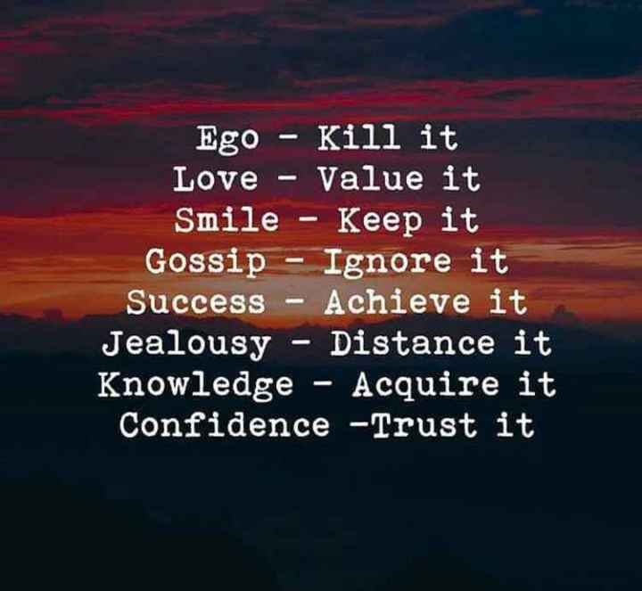 positive chinthakal - Ego - Kill it Love - Value it Smile - Keep it Gossip - Ignore it Success - Achieve it Jealousy - Distance it Knowledge - Acquire it Confidence - Trust it - ShareChat