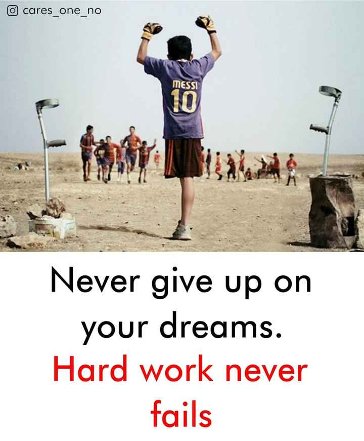 # positive mind🤗 - o cares _ one _ no MESSI Never give up on your dreams . Hard work never fails - ShareChat