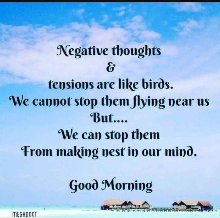 positive thinking - Negative thoughts tensions are like birds . We cannot stop them flying near us But . . . . We can stop them From making yest in our mind . Good Morning MEGHDOOT - ShareChat