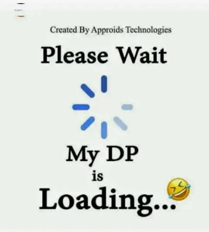 profile picture - Created By Approids Technologies Please Wait My DP Loading . . . - ShareChat