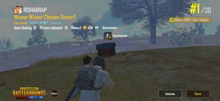 pubg game - - # 1 / 30 DAN Classic ( TPP ) - Duo - Erangel RISHABHAP Winner Winner Chicken Dinner ! ! Last Enemy : RISHABHAP - Argentino Team Ranking # 1 Players defeated 19 Reward EXP Total Rating Survival Rating Kill Rating Teammates 406 O 7 51 + 87 + 54 + 167 Ayxanlsezade PLAYERUNKNOWN ' S BATTLEGROUNDS Report Continue Share MOBILE LITE - ShareChat