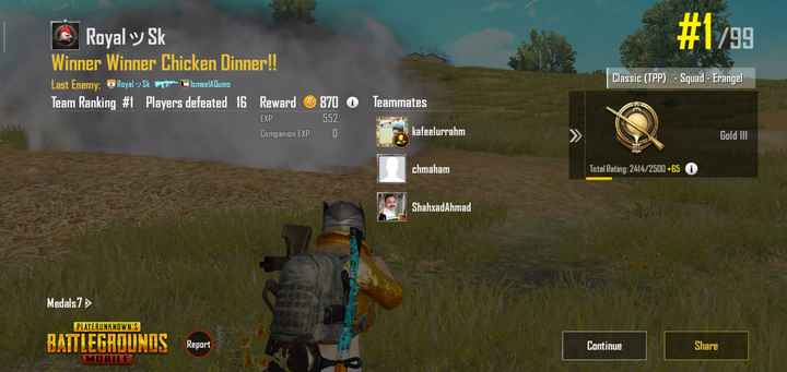 #pubg lover - # 1 / 99 e Royal vy Sk Winner Winner Chicken Dinner ! ! Last Enemy : Royal Sko IsmaelAquino Team Ranking # 1 Players defeated 16 Reward EXP Companion EXP Classic ( TPP ) - Squad - Erangel Teammates 870 @ 552 1 it kafeelurrahm Gold III chmaham Total Rating : 2414 / 2500 + 65 A ShahxadAhmad Medals 7 > PLAYERUNKNOWN ' S BATTLEGROUNDS Report Continue Share MOBILE - ShareChat
