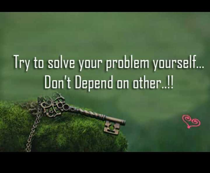 quates - Try to solve your problem yourself . . . Don ' t Depend on other . . ! - ShareChat