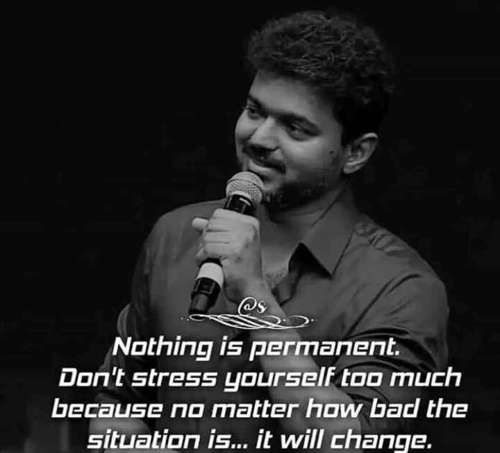 quates - Nothing is permanent . Don ' t stress yourself too much because no matter how bad the situation is . . . it will change . - ShareChat