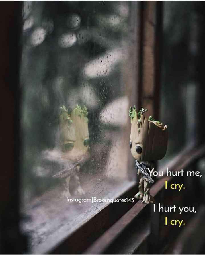 quates - You hurt me , I cry . Instagram / Brokenquotes143 I hurt you , I cry . - ShareChat