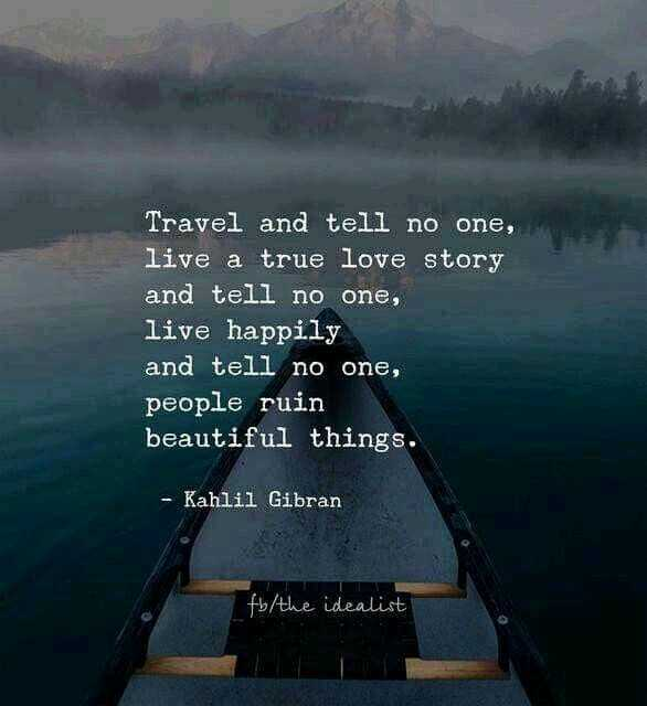 question - Travel and tell no one , live a true love story and tell no one , live happily and tell no one , people ruin beautiful things . Kahlil Gibran fb / the idealist - ShareChat