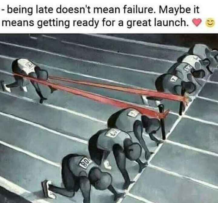 quet - - being late doesn ' t mean failure . Maybe it means getting ready for a great launch . - ShareChat