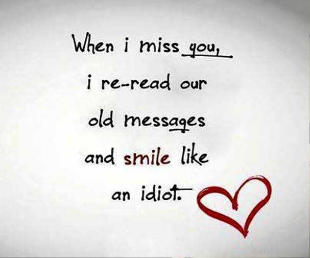 quote - When i miss you , i re - read our old messages and smile like an idiot . - ShareChat