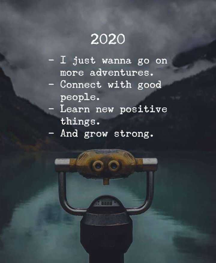 quote - 2020 - I just wanna go on more adventures . - Connect with good people . - Learn new positive things . - And grow strong . - ShareChat