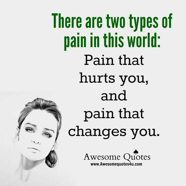 #quote - There are two types of pain in this world : Pain that hurts you , and pain that > changes you . Awesome Quotes www . Awesomequotes4u . com - ShareChat