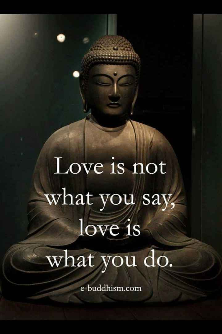 quote - Love is not what you say , love is what you do . e - buddhism . com - ShareChat