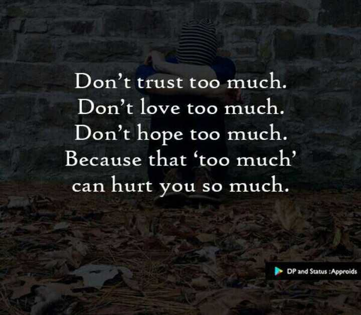 #quotes❤️💓 - Don ' t trust too much . Don ' t love too much . Don ' t hope too much . Because that ' too much ? can hurt you so much . DP and Status : Approids - ShareChat