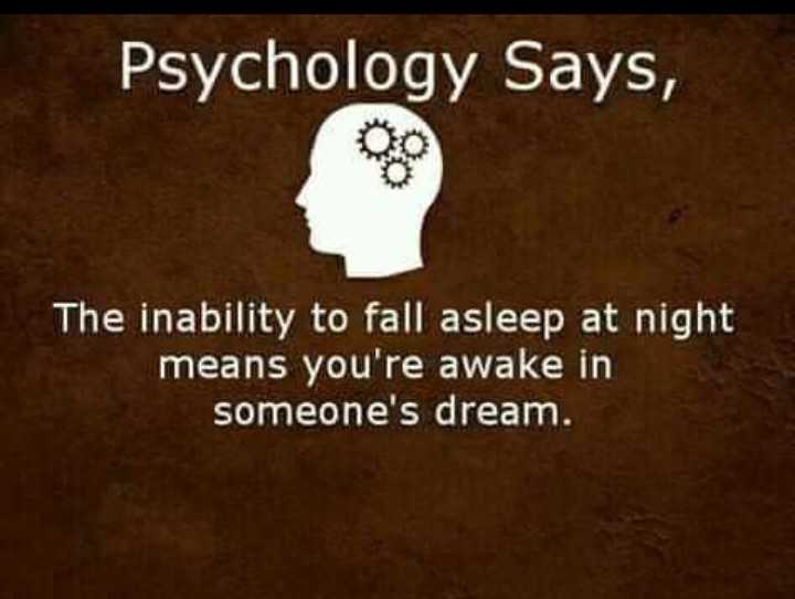 quotes... - Psychology Says , The inability to fall asleep at night means you ' re awake in someone ' s dream . - ShareChat