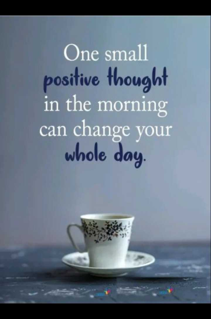 quotes... - One small positive thought in the morning can change your whole day . - ShareChat
