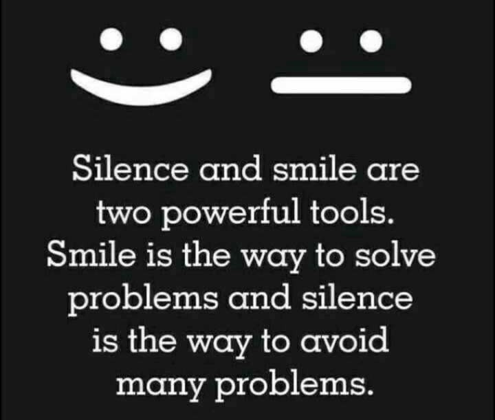 quotes... - Silence and smile are two powerful tools . Smile is the way to solve problems and silence is the way to avoid many problems . - ShareChat